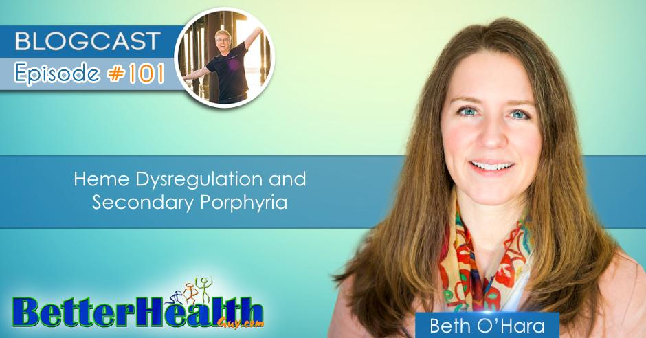 Episode #101: Heme Dysregulation and Secondary Porphyria with Beth O'Hara