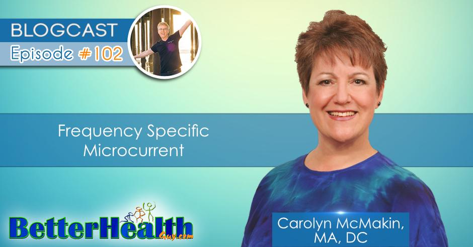 Episode #102: Frequency Specific Microcurrent with Dr. Carolyn McMakin, MA, DC