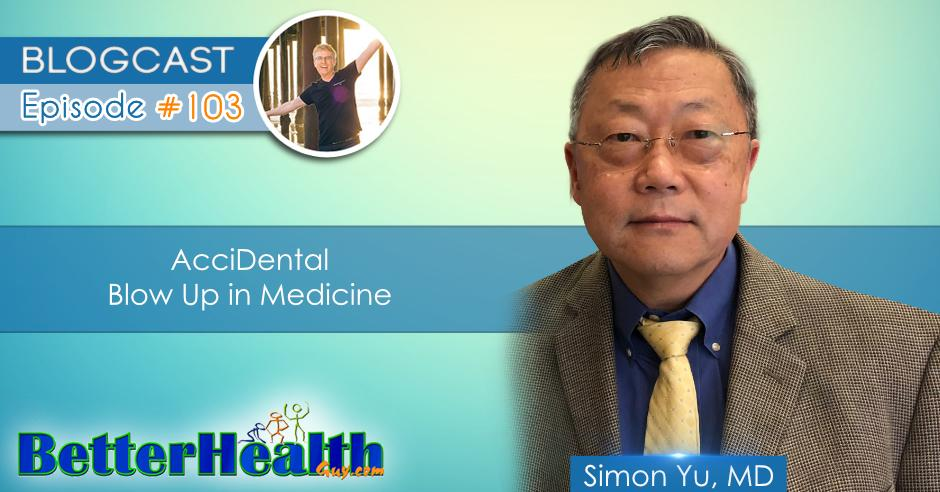 Episode #103: AcciDental Blow Up in Medicine with Dr. Simon Yu, MD