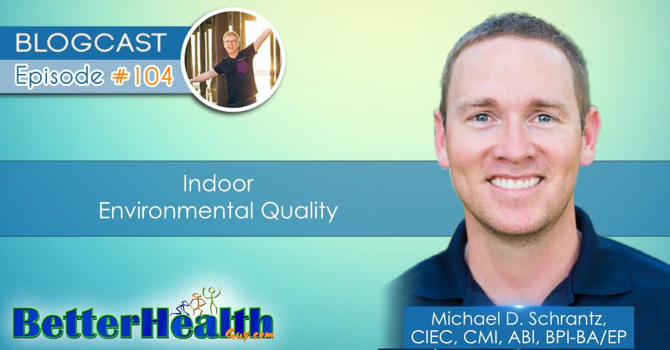 Episode #104: Indoor Environmental Quality with Michael Schrantz, CIEC, CMI, ABI, BPI-BA/EP
