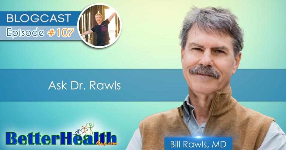 Episode #107: Ask Dr. Rawls with Dr. Bill Rawls, MD