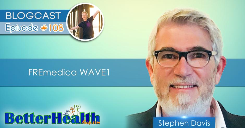 Episode #108: FREmedica WAVE1 with Stephen Davis
