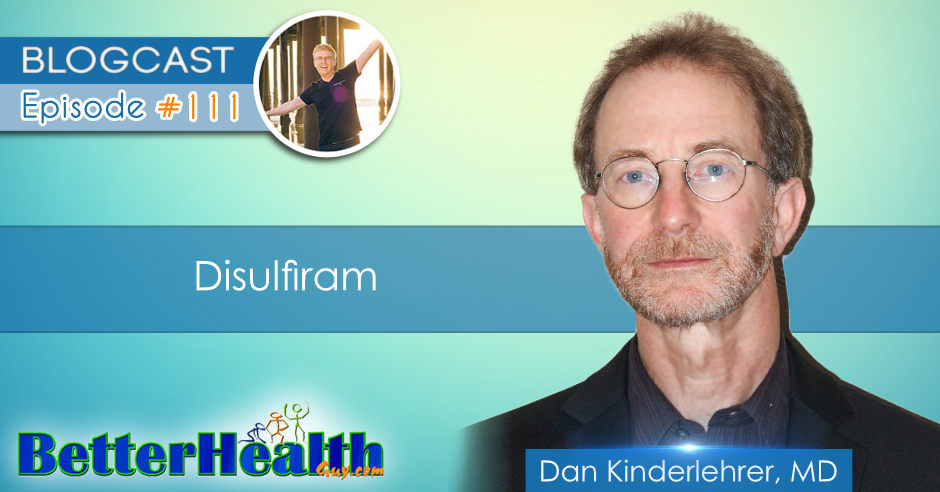 Episode #111: Disulfiram with Dr. Dan Kinderlehrer, MD