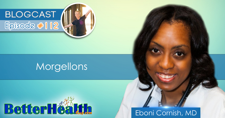 Episode #112: Morgellons with Dr. Eboni Cornish, MD