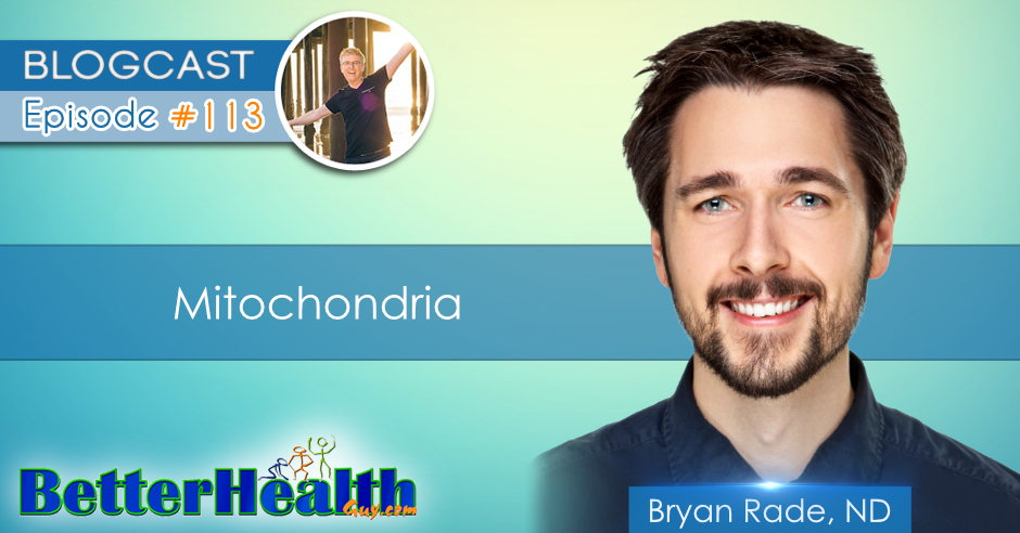Episode #113: Mitochondria with Dr. Bryan Rade, ND