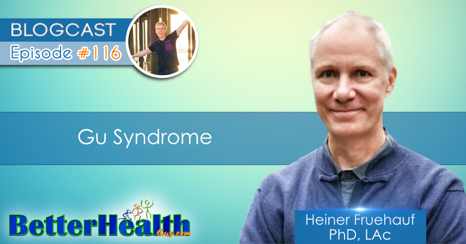 Episode #116: Gu Syndrome with Dr. Heiner Fruehauf, PhD, LAc