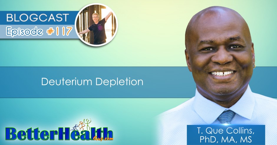 Episode #117: Deuterium Depletion with Dr. T. Que Collins, PhD, MA, MS