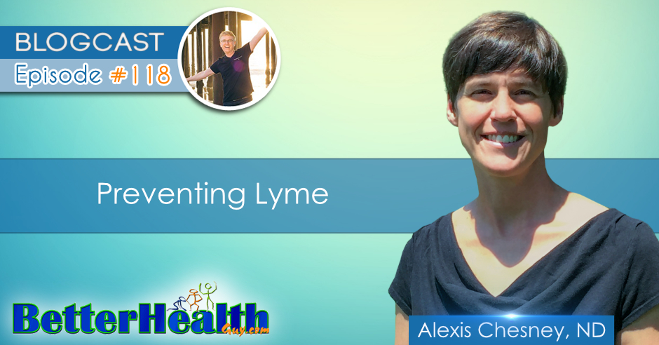 Episode #118: Preventing Lyme with Dr. Alexis Chesney, MS, ND, LAc