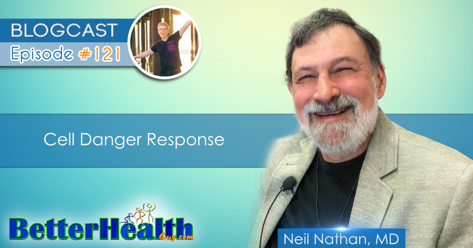Episode #121: Cell Danger Response with Dr. Neil Nathan, MD