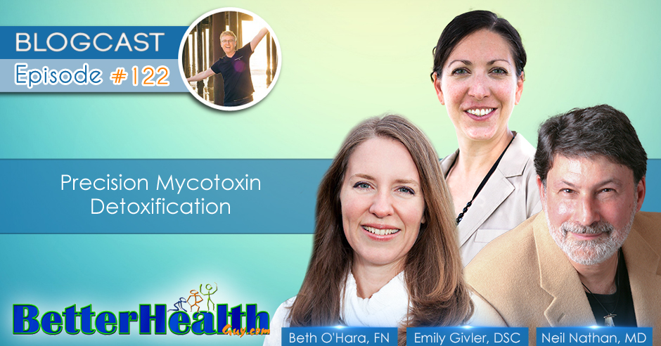 Episode #122: Precision Mycotoxin Detoxification with Beth O'Hara FN, Emily Givler DSC, and Dr. Neil Nathan MD