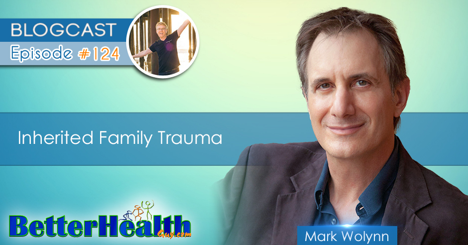 Episode #124: Inherited Family Trauma with Mark Wolynn