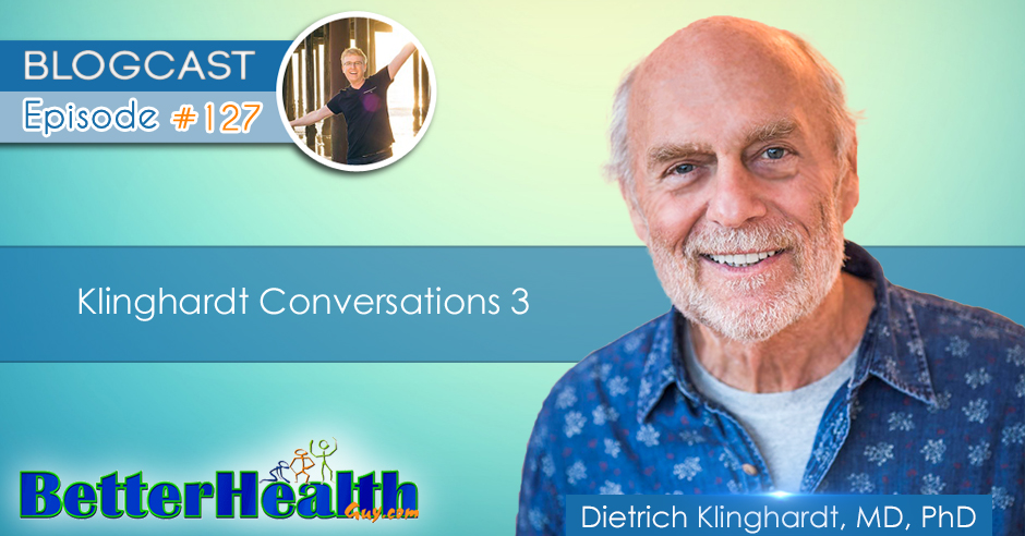 Episode #127: Klinghardt Conversations 3 with Dr. Dietrich Klinghardt, MD, PhD