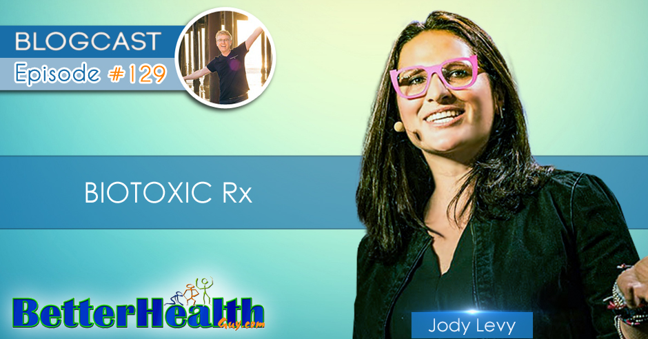 Episode #129: BIOTOXIC Rx with Jody Levy