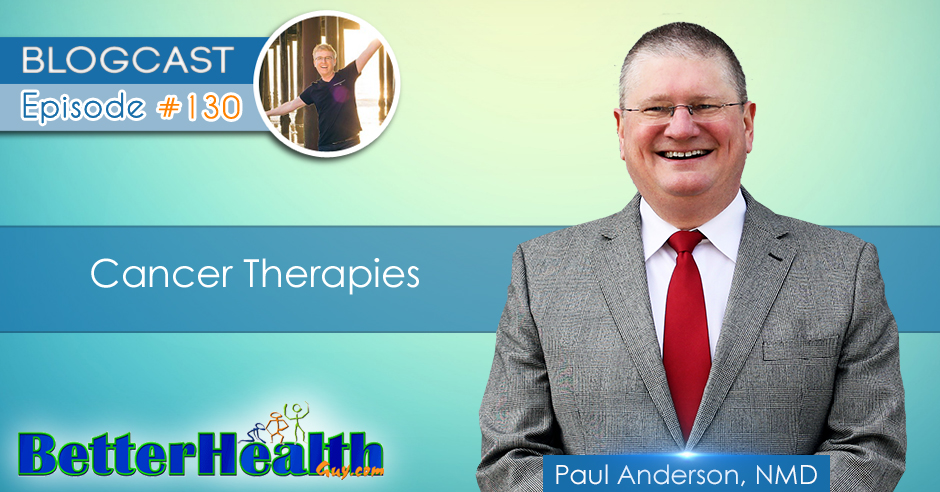 Episode #130: Cancer Therapies with Dr. Paul Anderson, NMD