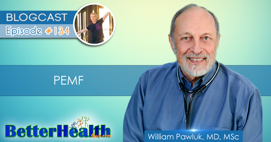Episode #134: PEMF with Dr. William Pawluk, MD, MSc