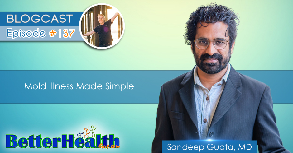 Episode #137: Mold Illness Made Simple with Dr. Sandeep Gupta, MD