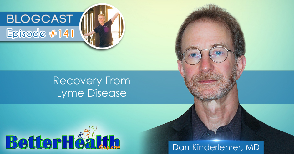 Episode #141: Recovery from Lyme Disease with Dr. Dan Kinderlehrer, MD