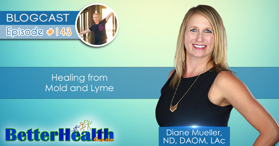 Episode #143: Healing from Mold and Lyme with Dr. Diane Mueller, ND, DAOM, LAc
