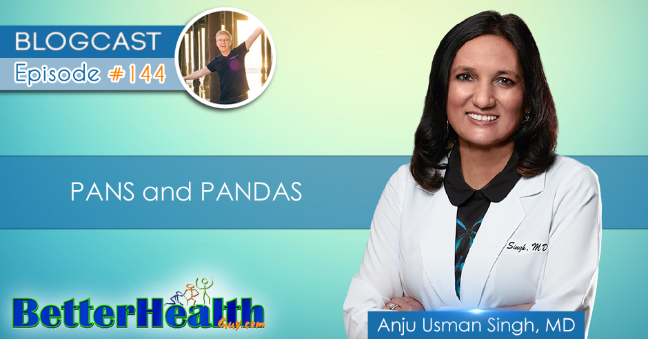 Episode #144: PANS and PANDAS with Dr. Anju Usman Singh, MD