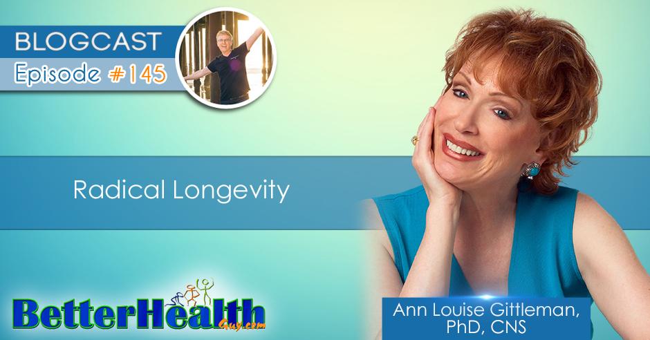 Episode #145: Radical Longevity with Ann Louise Gittleman, PhD, CNS
