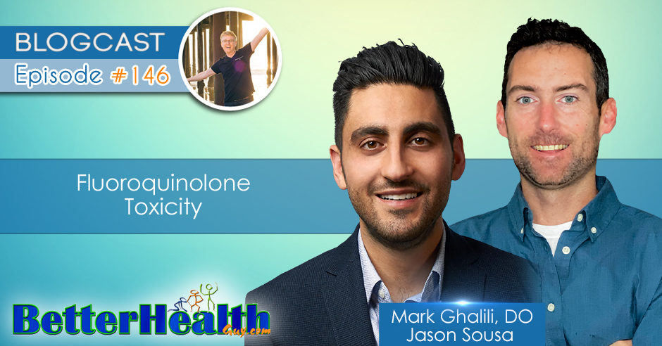Episode #146: Fluoroquinolone Toxicity with Dr. Mark Ghalili, DO and Jason Sousa