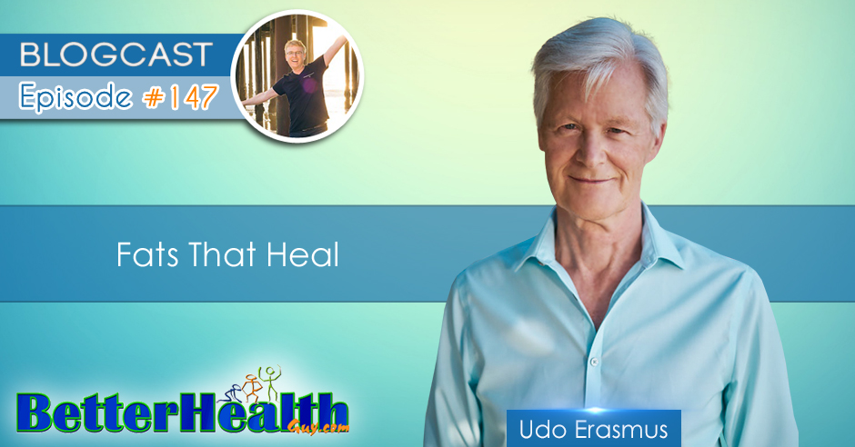 Episode #147: Fats That Heal with Udo Erasmus