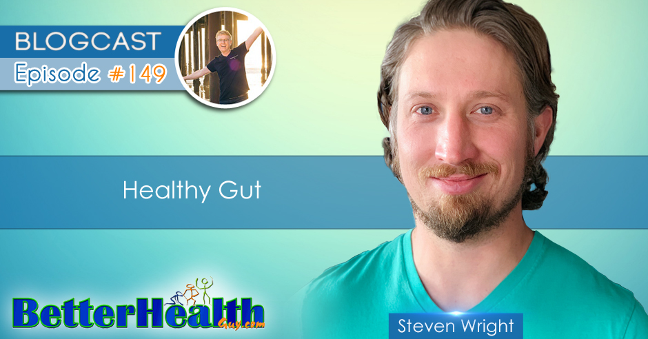 Episode #149: Healthy Gut with Steven Wright