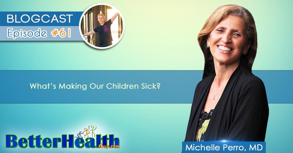 Episode #61: What's Making Our Children Sick? with Dr. Michelle Perro, MD