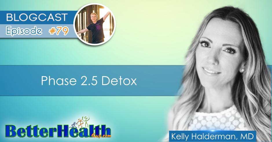 Episode #79: Phase 2.5 Detox with Dr. Kelly Halderman, MD