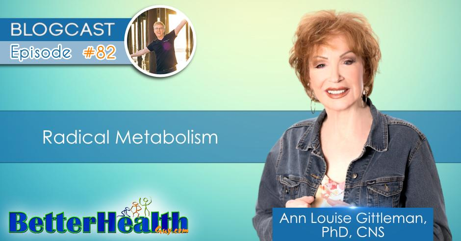 Episode #82: Radical Metabolism with Ann Louise Gittleman, PhD, CNS