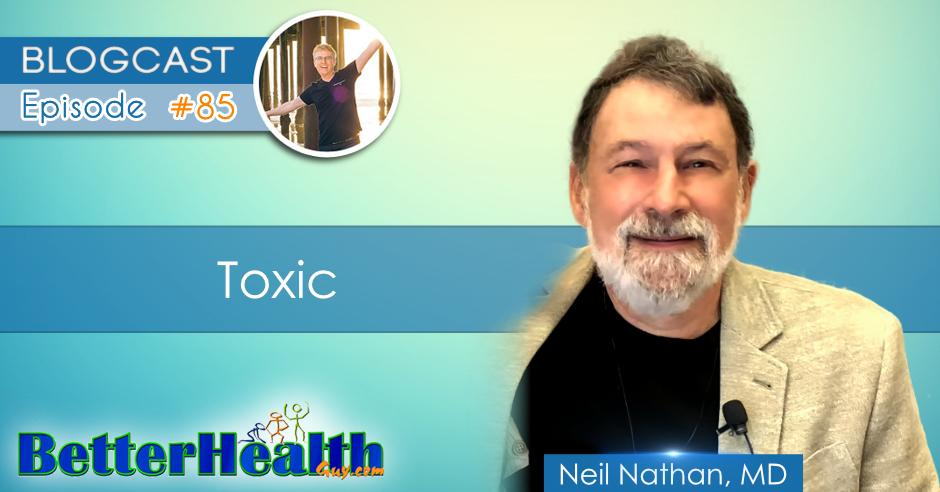 Episode #85: Toxic with Dr. Neil Nathan, MD