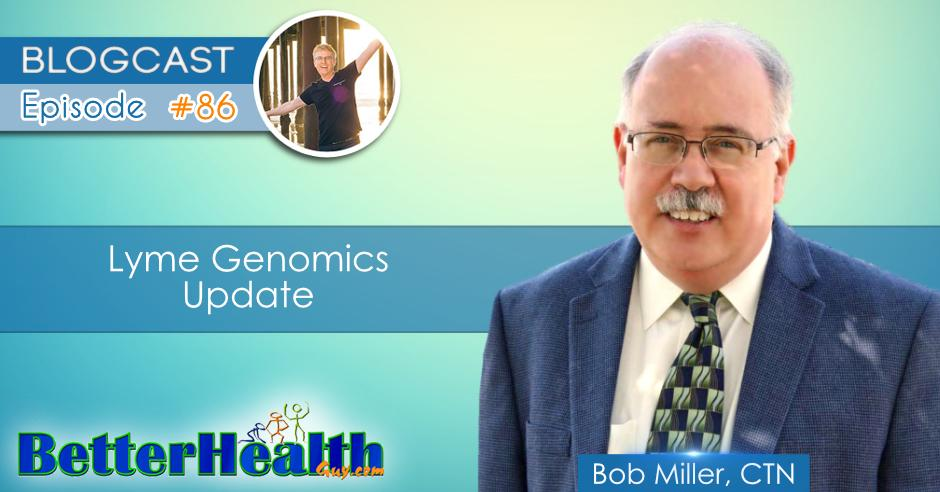 Episode #86: Lyme Genomics Update with Dr. Bob Miller, CTN