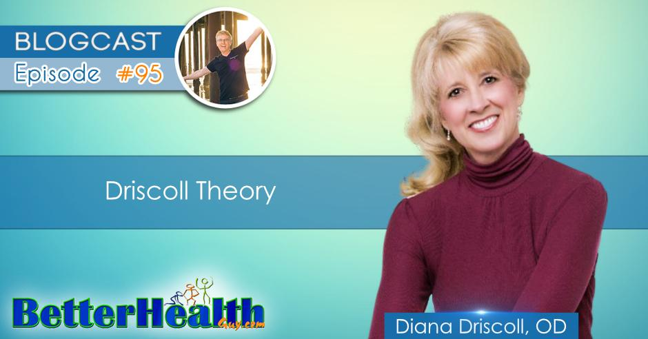 Episode #95: Driscoll Theory with Dr. Diana Driscoll, OD