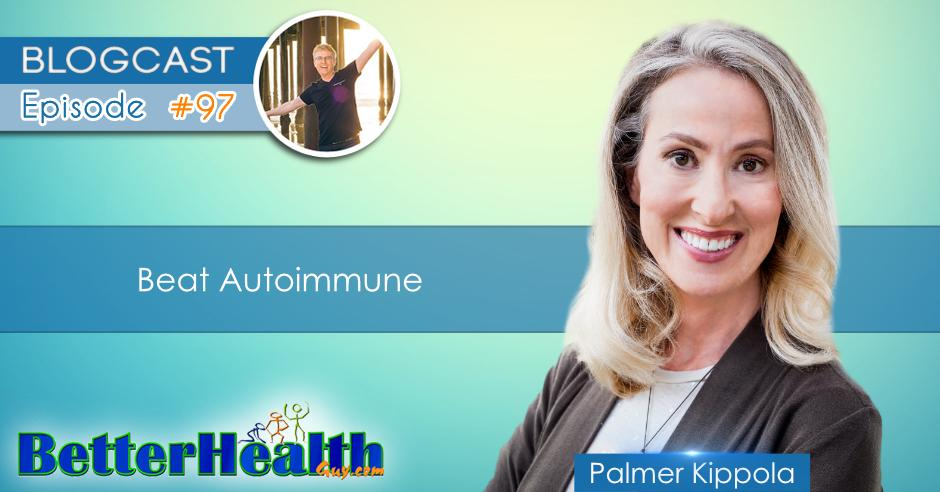 Episode #97: Beat Autoimmune with Palmer Kippola